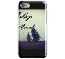 I'll catch you down the road iPhone Case/Skin