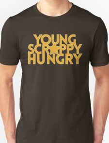 Young, Scrappy And Hungry Unisex T-Shirt