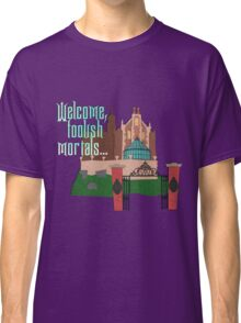 Welcome, Foolish Mortals... Classic T-Shirt