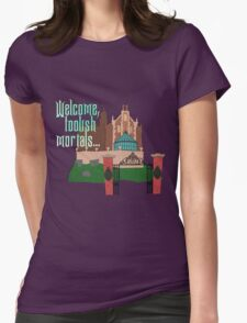 Welcome, Foolish Mortals... Womens Fitted T-Shirt