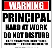 Warning Principal Hard At Work Do Not Disturb by cmmei