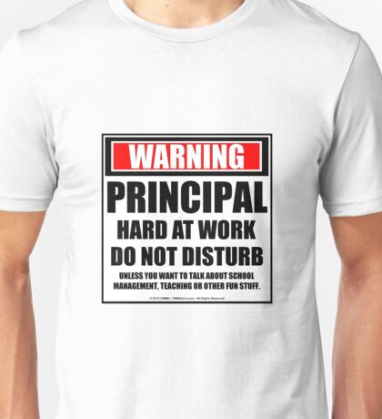Warning Principal Hard At Work Do Not Disturb Unisex T-Shirt