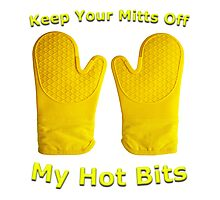 Keep Your Mitts Off My Hot Bits Photographic Print
