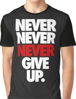NEVER NEVER NEVER GIVE UP. - Alternate Graphic T-Shirt
