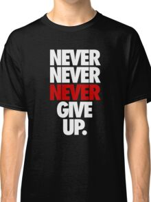 NEVER NEVER NEVER GIVE UP. - Alternate Classic T-Shirt