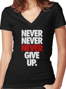 NEVER NEVER NEVER GIVE UP. - Alternate Women's Fitted V-Neck T-Shirt