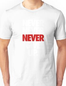 NEVER NEVER NEVER GIVE UP. - Alternate Unisex T-Shirt