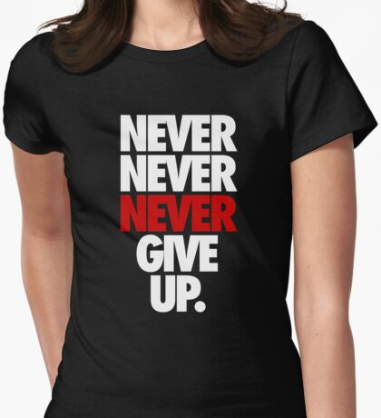 NEVER NEVER NEVER GIVE UP. - Alternate Womens Fitted T-Shirt