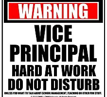 Warning Vice Principal Hard At Work Do Not Disturb by cmmei