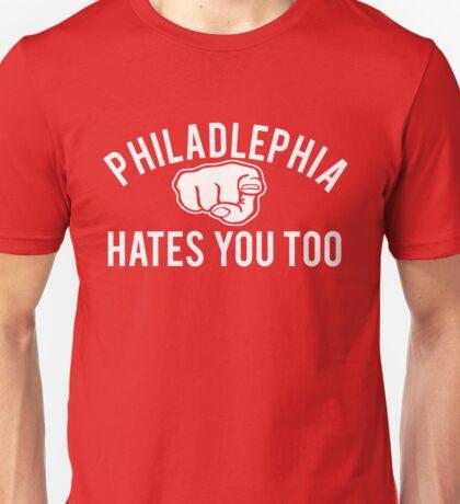 Philadelphia Hates You Too Unisex T-Shirt