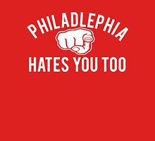 Philadelphia Hates You Too Unisex T-Shirt