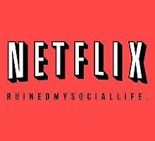 NETFLIX RUINED MY SOCIAL LIFE. by thegeekart