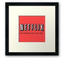 NETFLIX RUINED MY SOCIAL LIFE. Framed Print