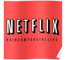 NETFLIX RUINED MY SOCIAL LIFE. Poster