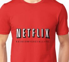 NETFLIX RUINED MY SOCIAL LIFE. Unisex T-Shirt