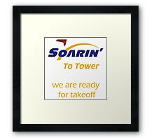 """""""Soarin' to tower. We are ready for takeoff."""" Framed Print"""