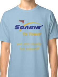 """""""Soarin' to tower. We are ready for takeoff."""" Classic T-Shirt"""