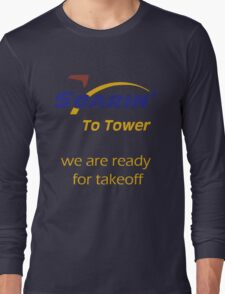 """Soarin' to tower. We are ready for takeoff."" Long Sleeve T-Shirt"