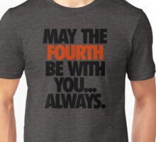 MAY THE FOURTH BE WITH YOU. ALWAYS. Unisex T-Shirt
