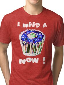 I Need A Cupcake Now White (see description for background options) Tri-blend T-Shirt
