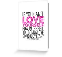 "RuPaul's Drag Race - ""If You Can't Love Yourself..."" Quote Greeting Card"