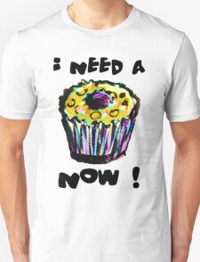 I Need A Cupcake Now (see description for background options) Unisex T-Shirt