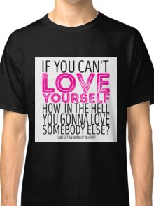 """RuPaul's Drag Race - """"If You Can't Love Yourself..."""" Quote Classic T-Shirt"""