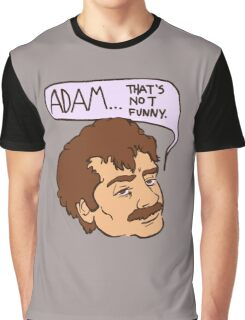 adam... that's not funny Graphic T-Shirt