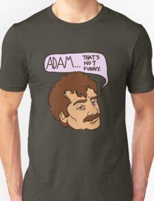 adam... that's not funny T-Shirt