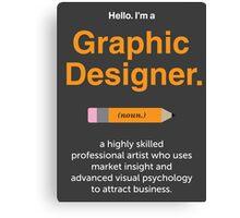 Hello. I'm a Graphic Designer 2 Canvas Print