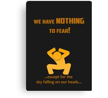Miscellaneous - nothing to fear Canvas Print
