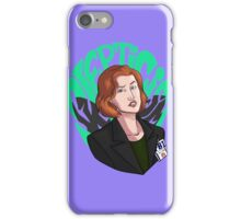 Scully ain't here for this iPhone Case/Skin