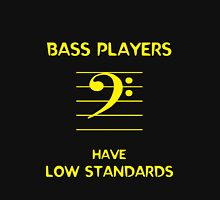 Bass Players Have Low Standards Unisex T-Shirt