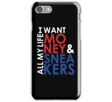 I want Money and Sneakers All my Life iPhone Case/Skin