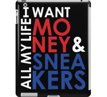 I want Money and Sneakers All my Life iPad Case/Skin