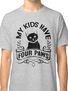 Black Cat Lovers! My Kids Have Four Paws Classic T-Shirt