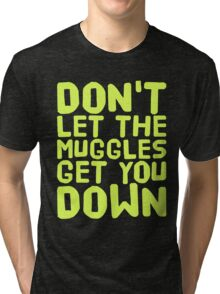 Don't Let The Muggles Get You Down Tri-blend T-Shirt