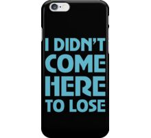 I Didn't Come Here To Lose iPhone Case/Skin