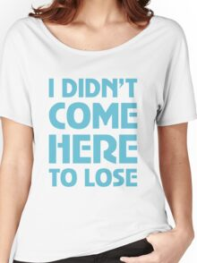 I Didn't Come Here To Lose Women's Relaxed Fit T-Shirt