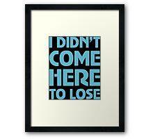 I Didn't Come Here To Lose Framed Print