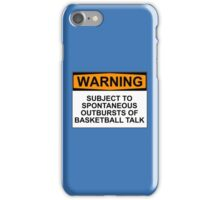 WARNING: SUBJECT TO SPONTANEOUS OUTBREAKS OF BASKETBALL TALK iPhone Case/Skin