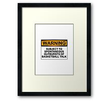 WARNING: SUBJECT TO SPONTANEOUS OUTBREAKS OF BASKETBALL TALK Framed Print