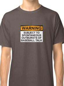 WARNING: SUBJECT TO SPONTANEOUS OUTBURSTS OF BASEBALL TALK Classic T-Shirt