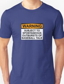 WARNING: SUBJECT TO SPONTANEOUS OUTBURSTS OF BASEBALL TALK Unisex T-Shirt