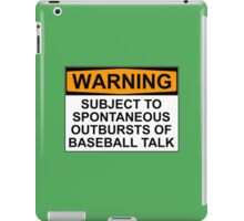 WARNING: SUBJECT TO SPONTANEOUS OUTBURSTS OF BASEBALL TALK iPad Case/Skin