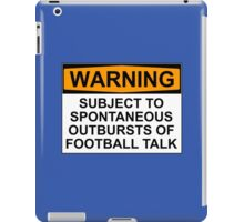 WARNING: SUBJECT TO SPONTANEOUS OUTBURSTS OF FOOTBALL TALK iPad Case/Skin