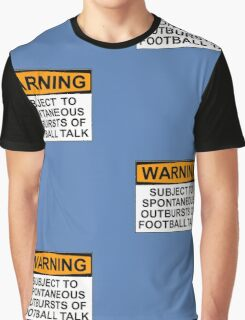 WARNING: SUBJECT TO SPONTANEOUS OUTBURSTS OF FOOTBALL TALK Graphic T-Shirt