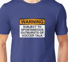 WARNING: SUBJECT TO SPONTANEOUS OUTBURSTS OF SOCCER TALK Unisex T-Shirt