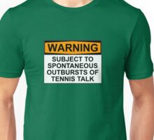 WARNING: SUBJECT TO SPONTANEOUS OUTBURSTS OF TENNIS TALK Unisex T-Shirt