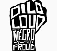 DILO LOUD: Soy Negro Y Soy Proud Unisex T-Shirt